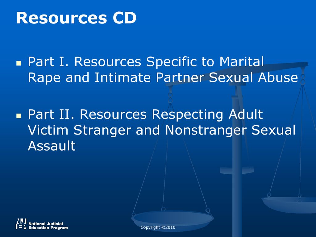 Resources CD Part I. Resources Specific to Marital Rape and Intimate Partner  Sexual Abuse.