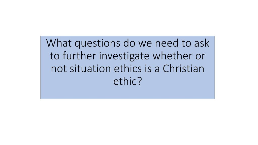 A look at situation ethics. Definition of situation ethics the.