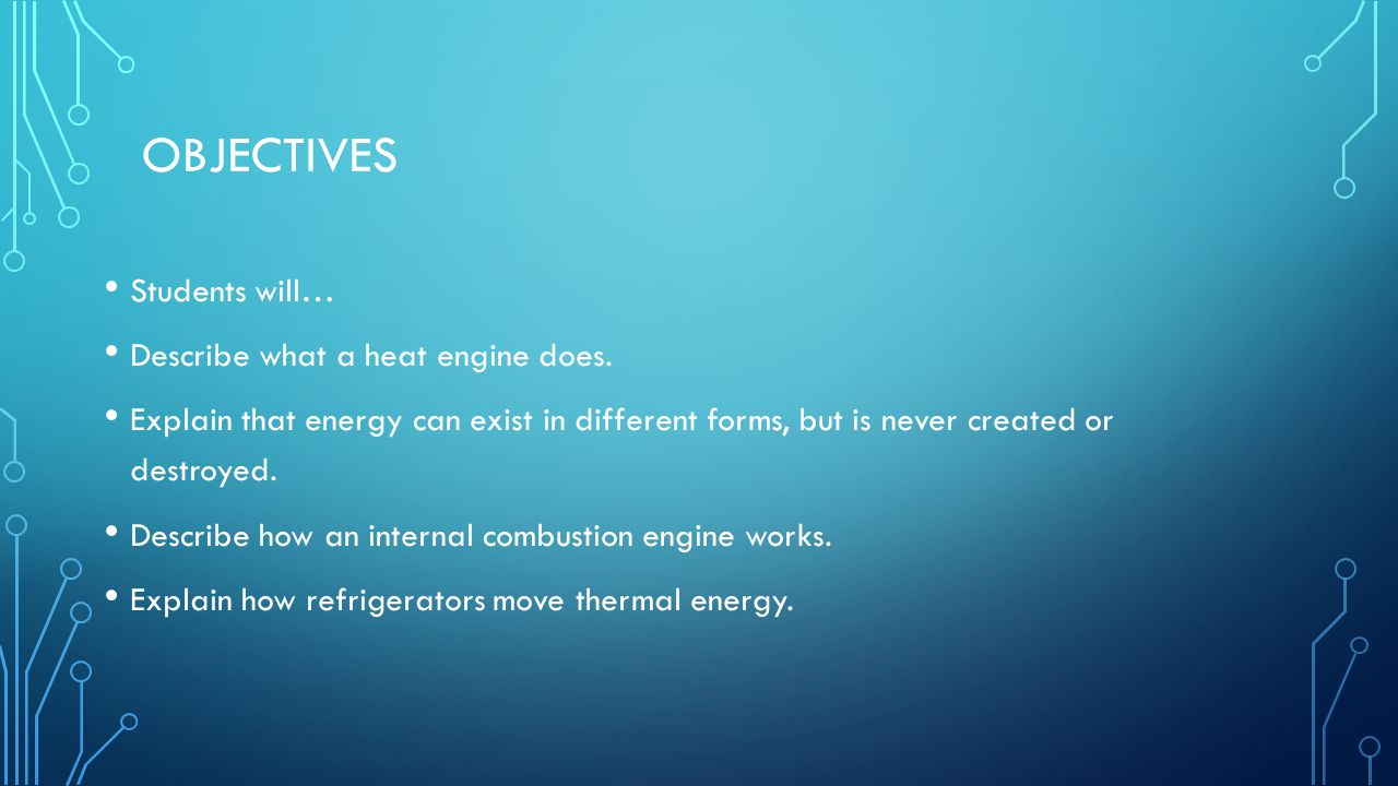 Objectives Students will… Describe what a heat engine does.