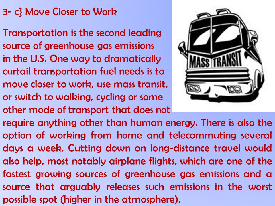3- c} Move Closer to Work Transportation is the second leading. source of greenhouse gas emissions.