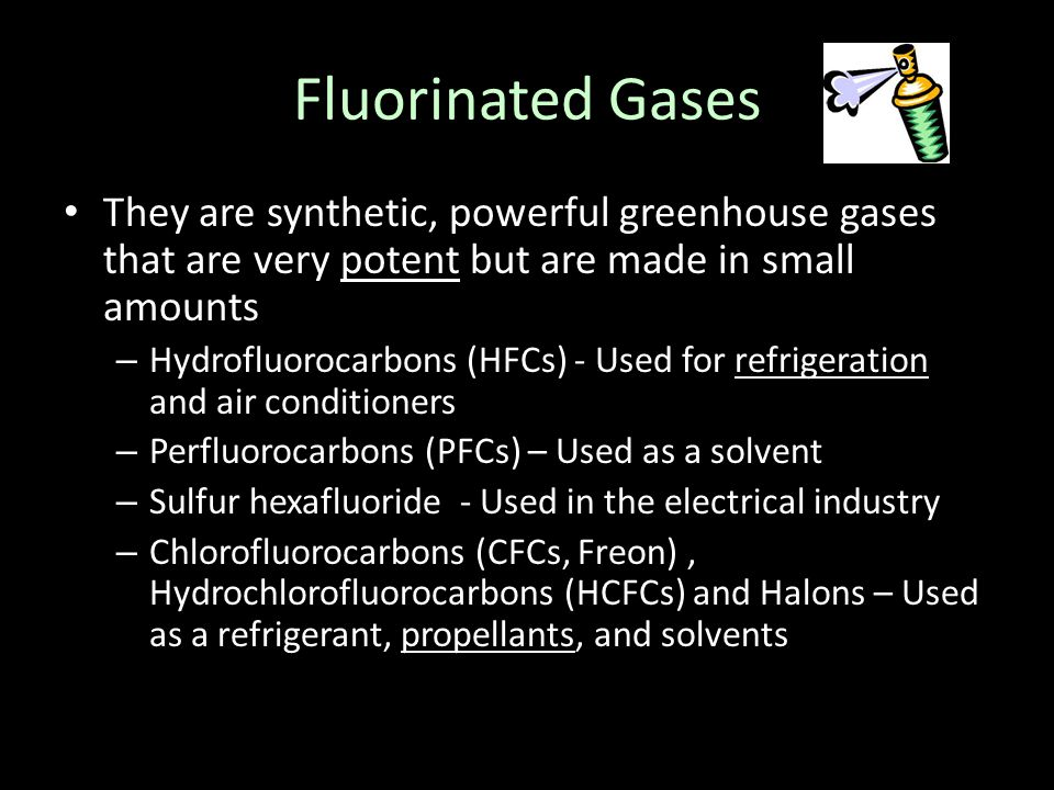 Fluorinated Gases They are synthetic, powerful greenhouse gases that are very potent but are made in small amounts.