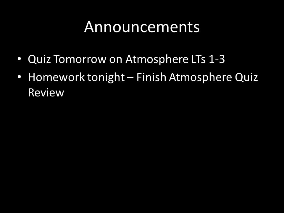 Announcements Quiz Tomorrow on Atmosphere LTs 1-3