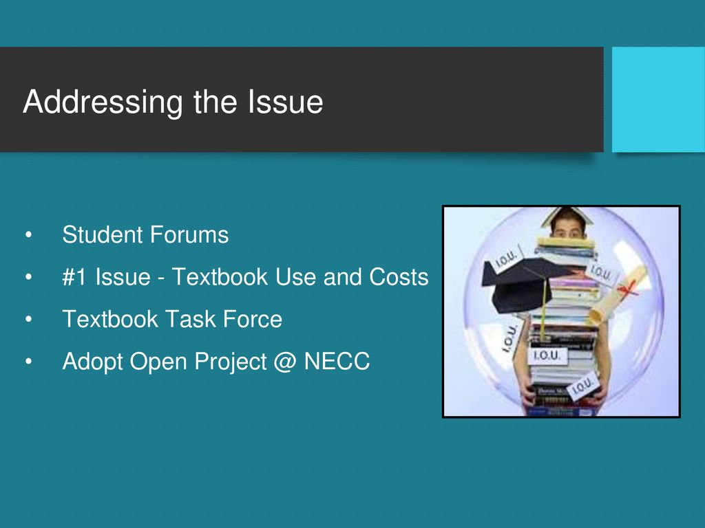 Addressing the Issue Student Forums #1 Issue - Textbook Use and Costs