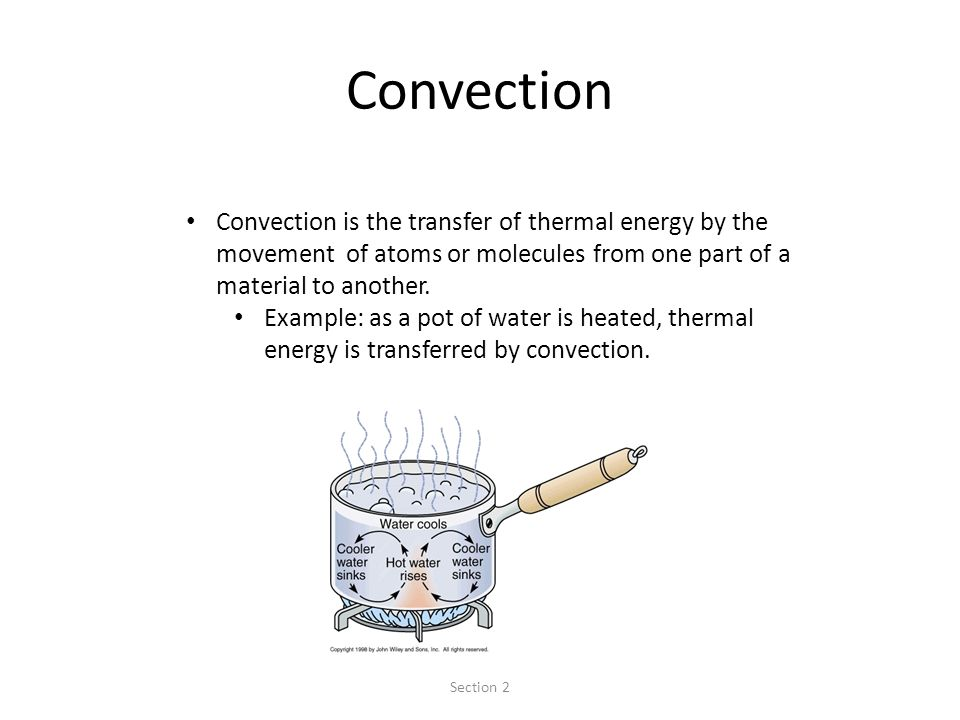 Convection Convection is the transfer of thermal energy by the movement of atoms or molecules from one part of a material to another.