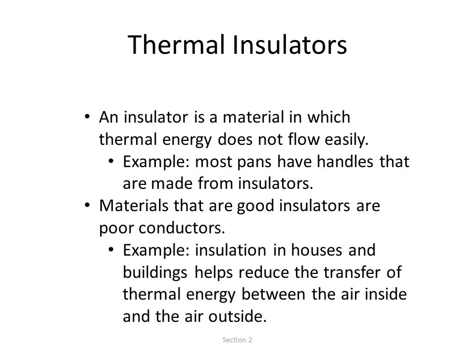 Thermal Insulators An insulator is a material in which thermal energy does not flow easily.