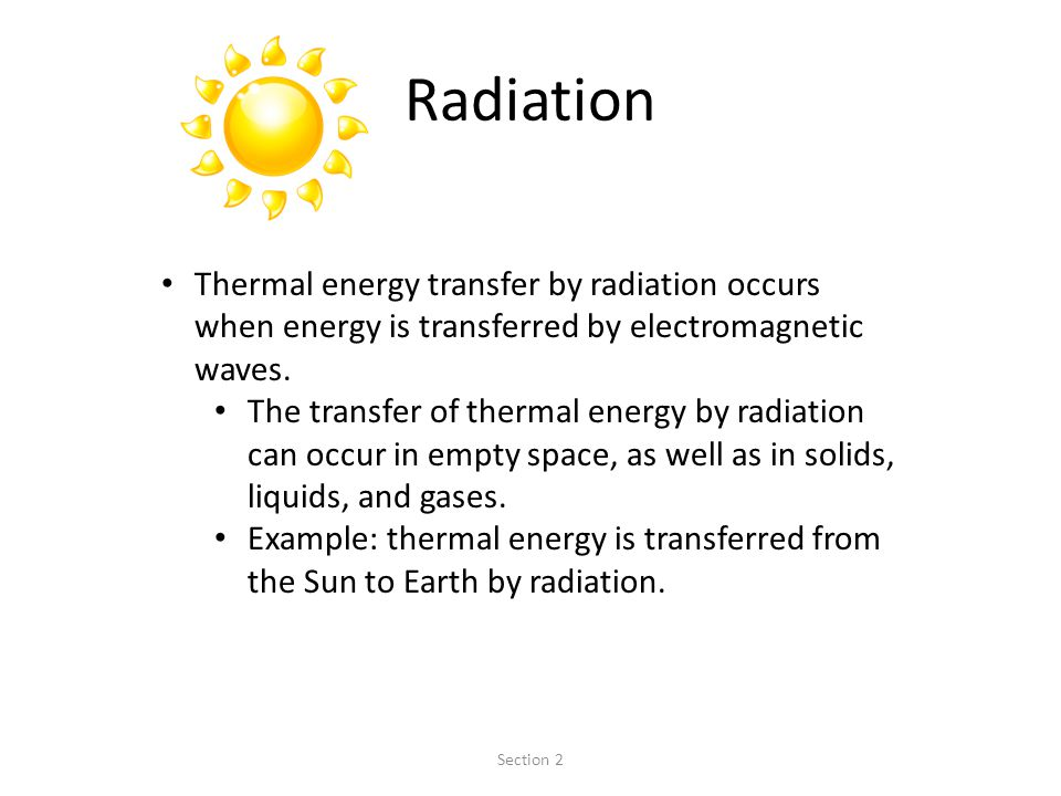 Radiation Thermal energy transfer by radiation occurs when energy is transferred by electromagnetic waves.
