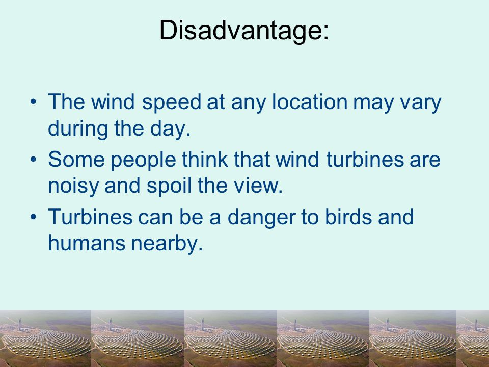Disadvantage: The wind speed at any location may vary during the day.