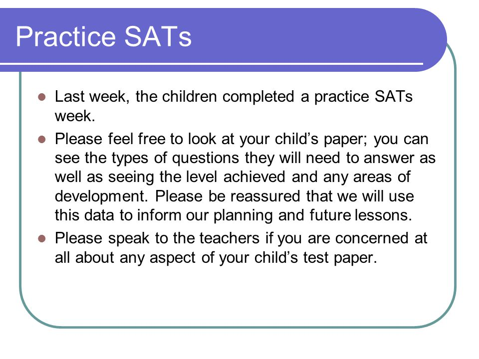 Practice SATs Last week, the children completed a practice SATs week.