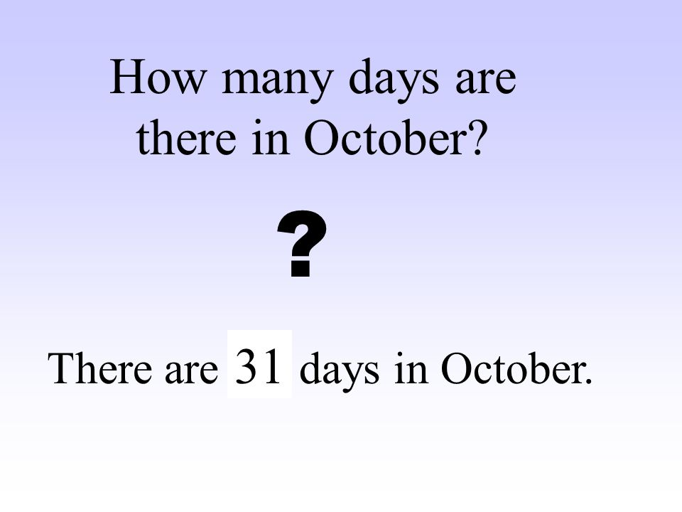 How many days are there in October 31 There are … days in October.