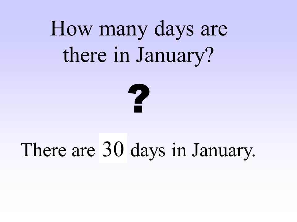 How many days are there in January 30 There are … days in January.