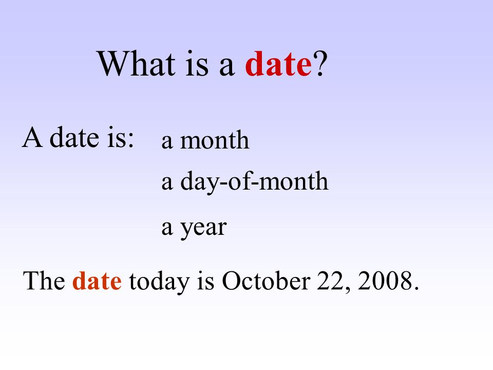 What is a date A date is: a month a day-of-month a year