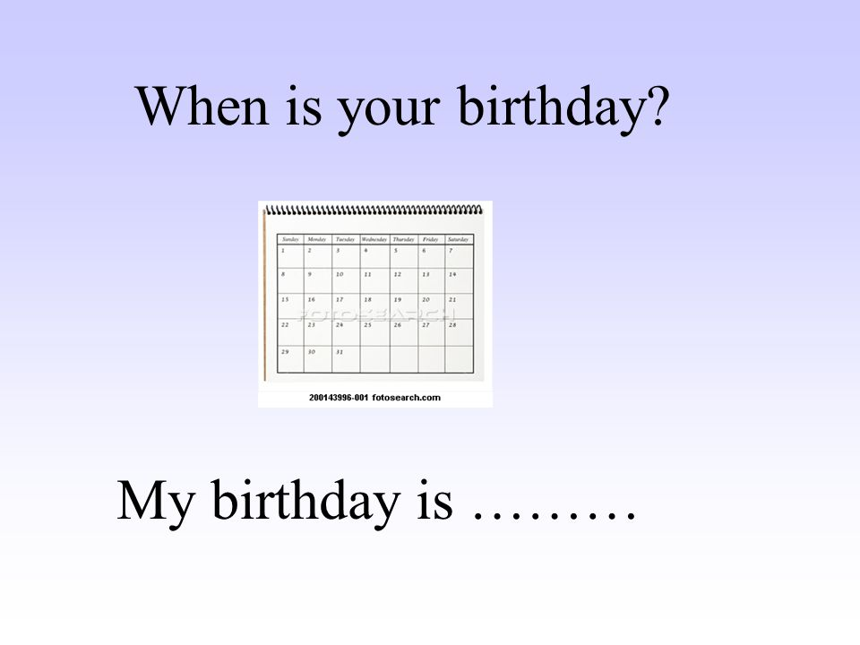 When is your birthday My birthday is ………