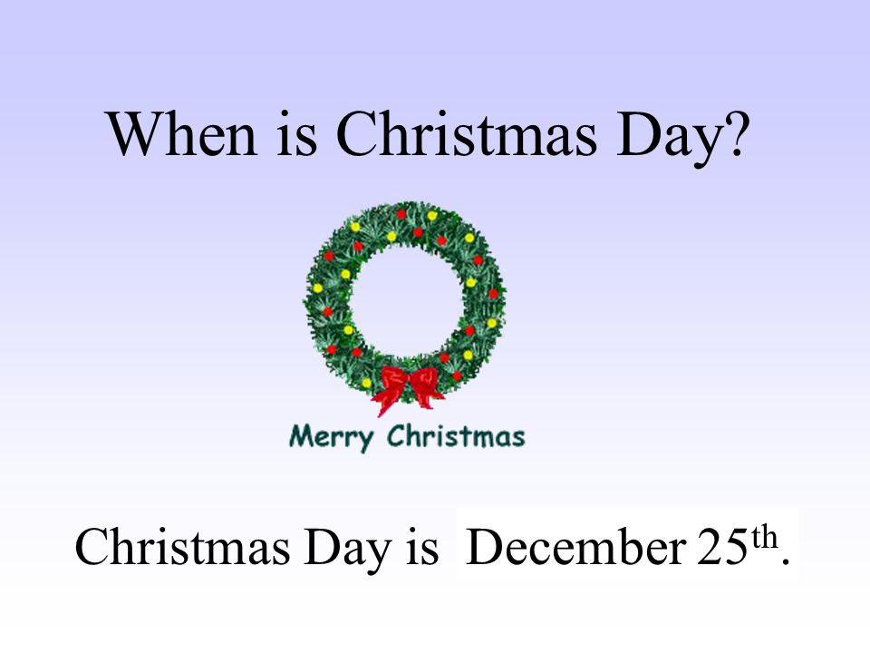 Christmas Day is …….. When is Christmas Day December 25th.