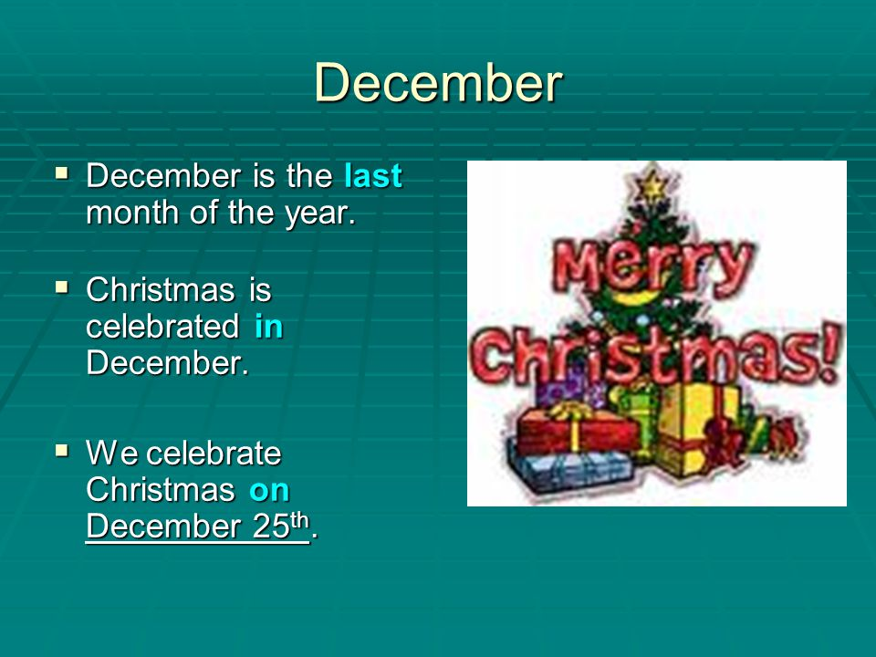 December December is the last month of the year.