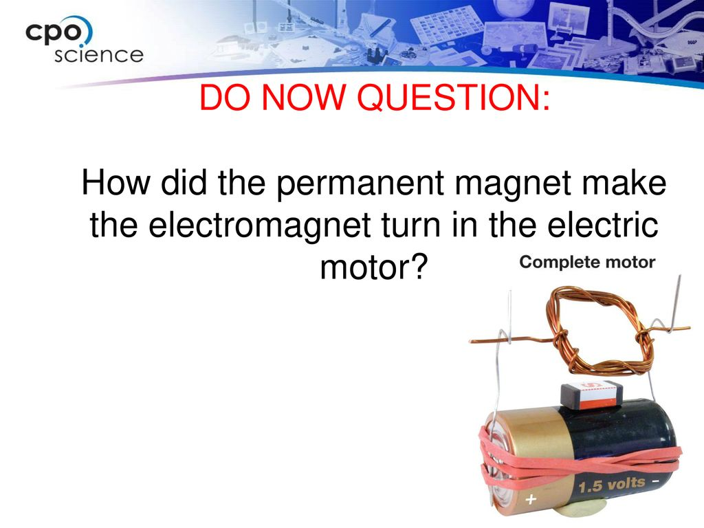 DO NOW QUESTION: How did the permanent magnet make the