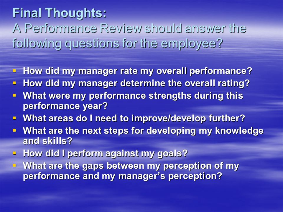 Final Thoughts: A Performance Review should answer the following questions for the employee