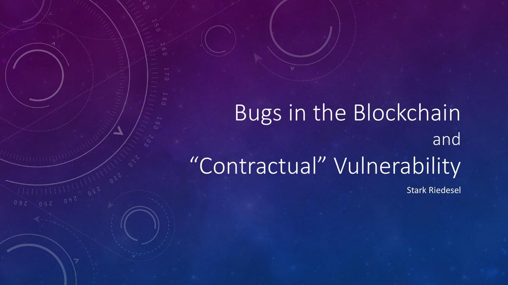 """Bugs in the Blockchain and """"Contractual"""" Vulnerability - ppt download"""