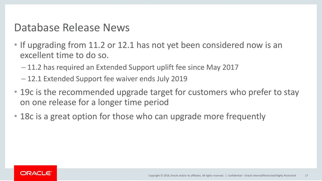 Database Release News If upgrading from 11.2 or 12.1 has not yet been considered now is an excellent time to do so.