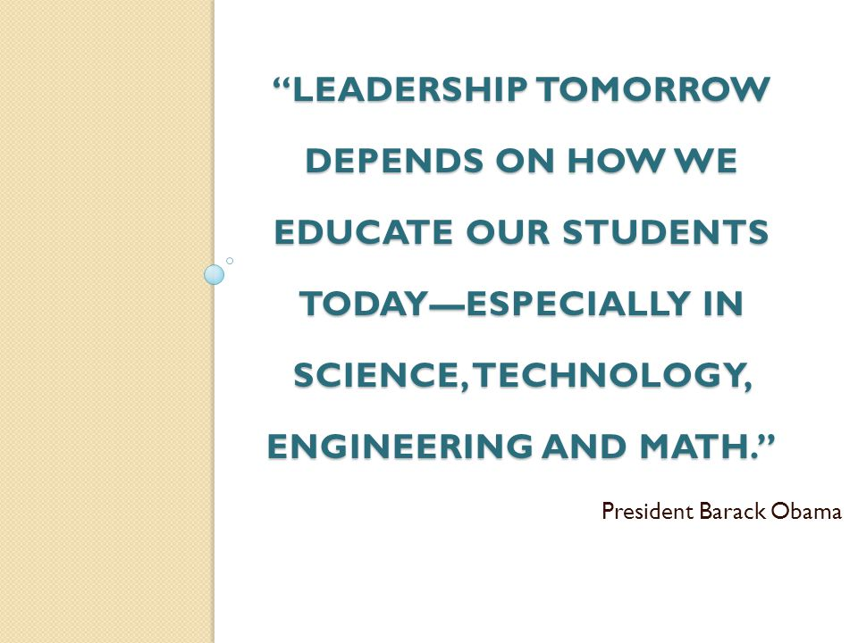 Leadership tomorrow depends on how we educate our students today—especially in science, technology, engineering and math.