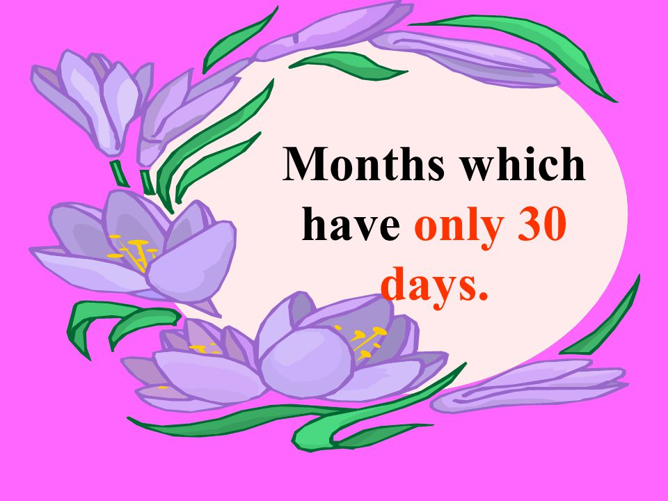 Months which have only 30 days.