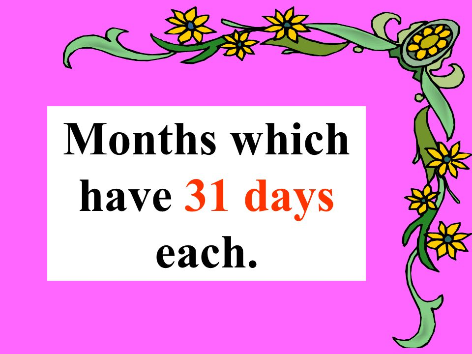 Months which have 31 days each.