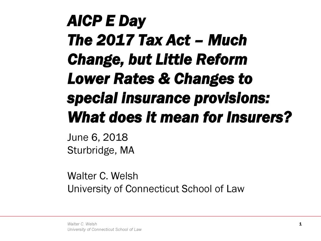 AICP E Day The 2017 Tax Act – Much Change, but Little Reform Lower