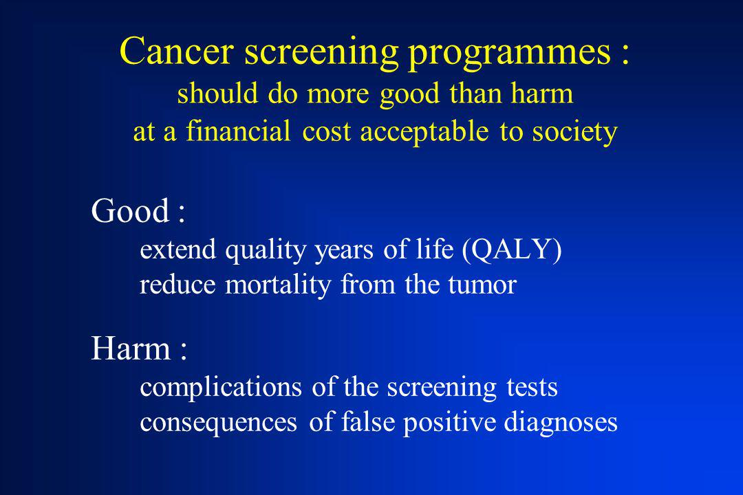Cancer screening programmes : should do more good than harm at a financial cost acceptable to society