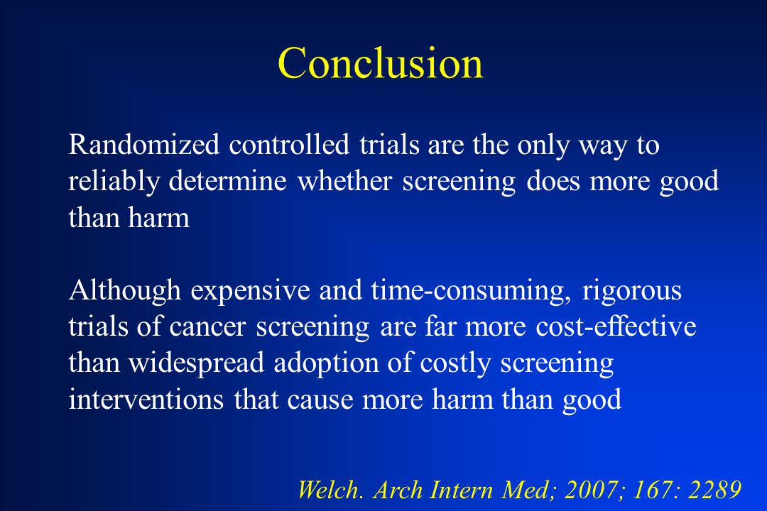 Conclusion Randomized controlled trials are the only way to reliably determine whether screening does more good than harm.