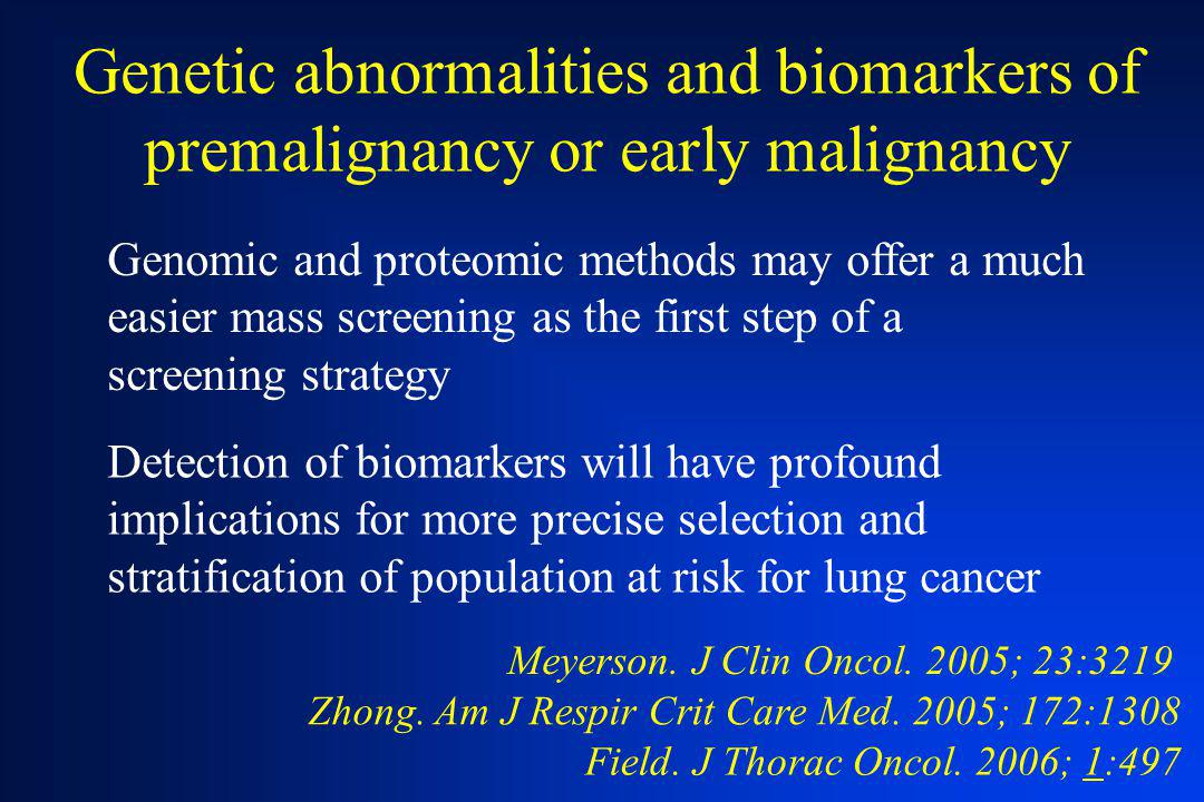 Genetic abnormalities and biomarkers of premalignancy or early malignancy