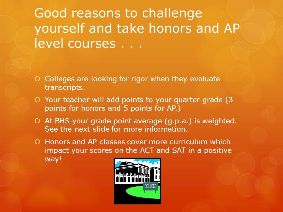 Good reasons to challenge yourself and take honors and AP level courses . . .