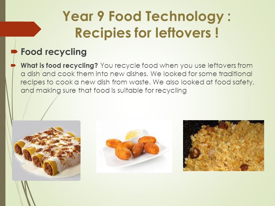 Year 9 Food Technology : Recipies for leftovers !