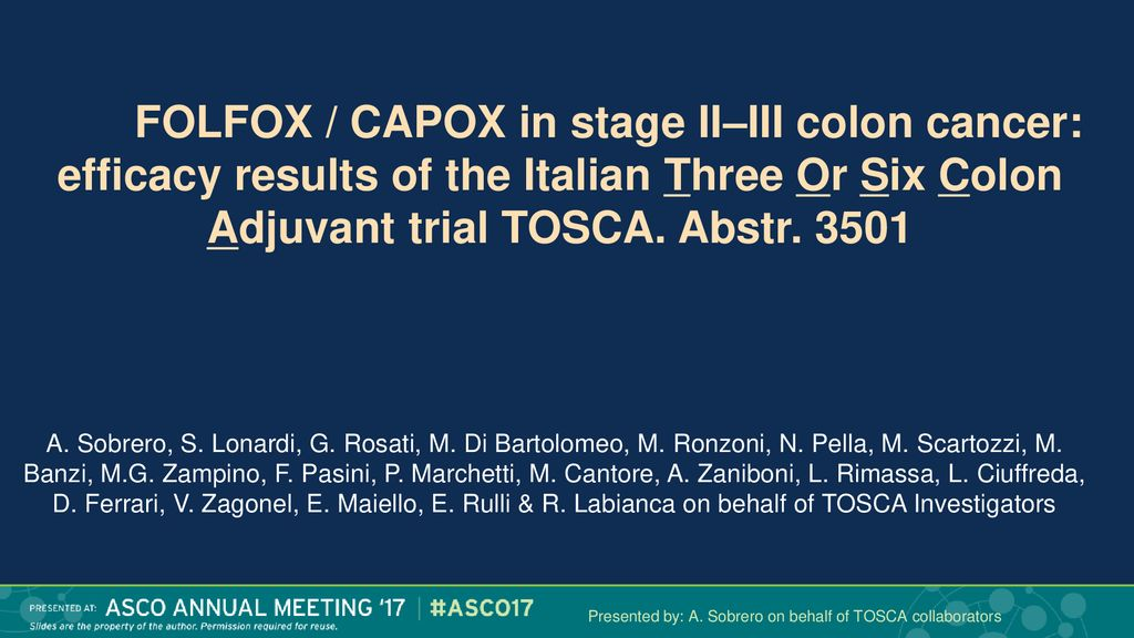 Folfox Capox In Stage Ii Iii Colon Cancer Efficacy Results Of The Italian Three Or Six Colon Adjuvant Trial Tosca Abstr A Sobrero S Lonardi Ppt Download