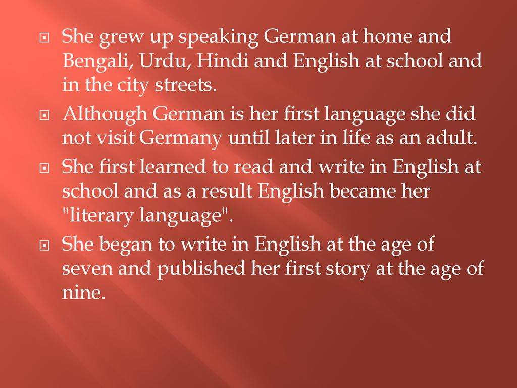 She grew up speaking German at home and Bengali, Urdu, Hindi