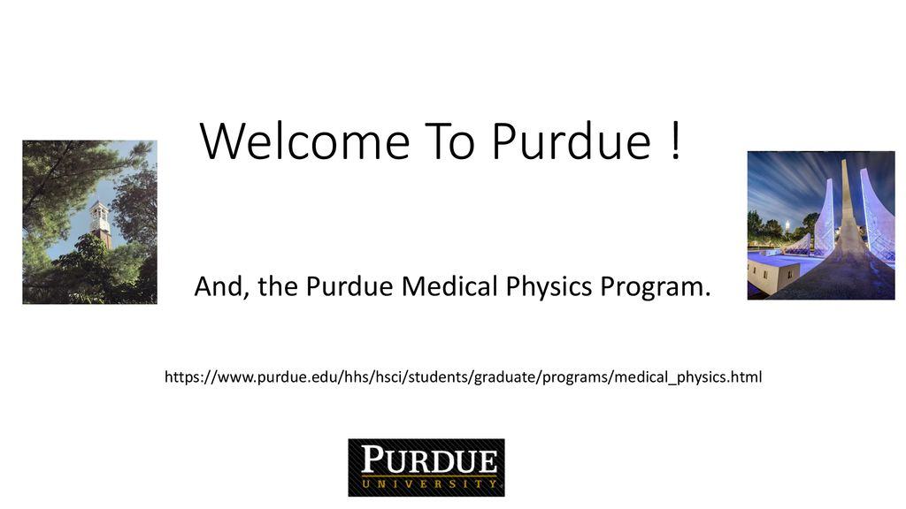 And, the Purdue Medical Physics Program  - ppt download