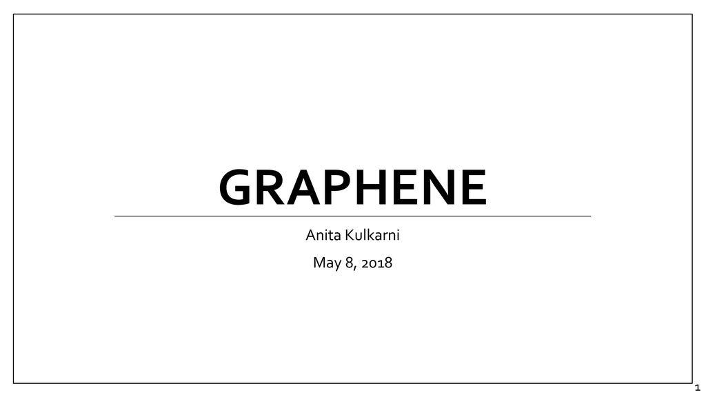 Graphene Anita Kulkarni May 8, ppt download
