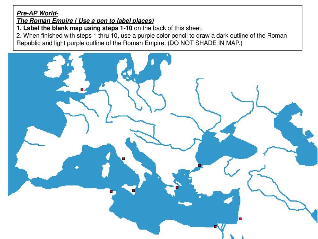 Pre-AP World- The Roman Empire ( Use a pen to label places) 1 ...