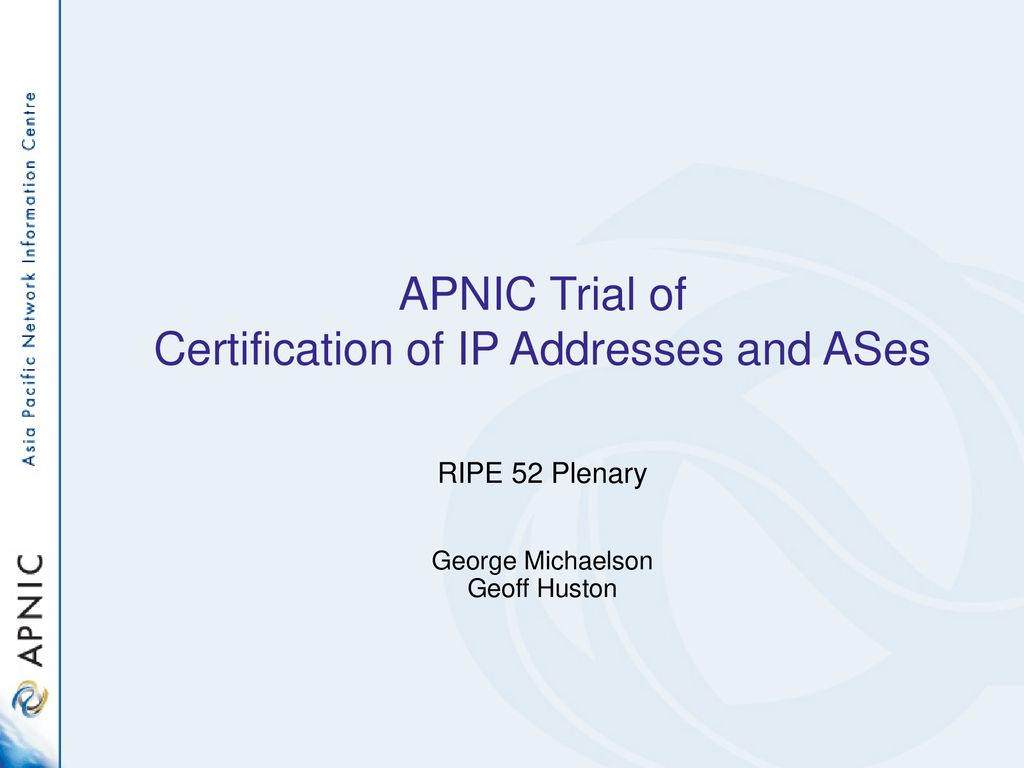 Apnic Trial Of Certification Of Ip Addresses And Ases Ppt Download