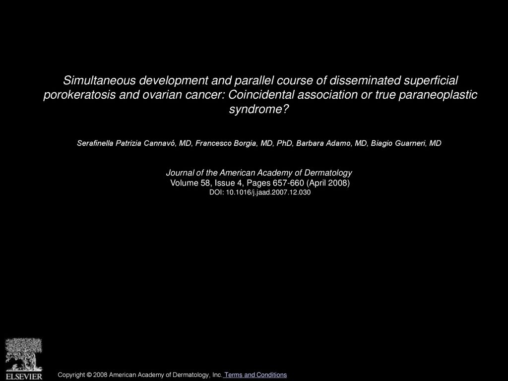 Simultaneous Development And Parallel Course Of Disseminated Superficial Porokeratosis And Ovarian Cancer Coincidental Association Or True Paraneoplastic Ppt Download