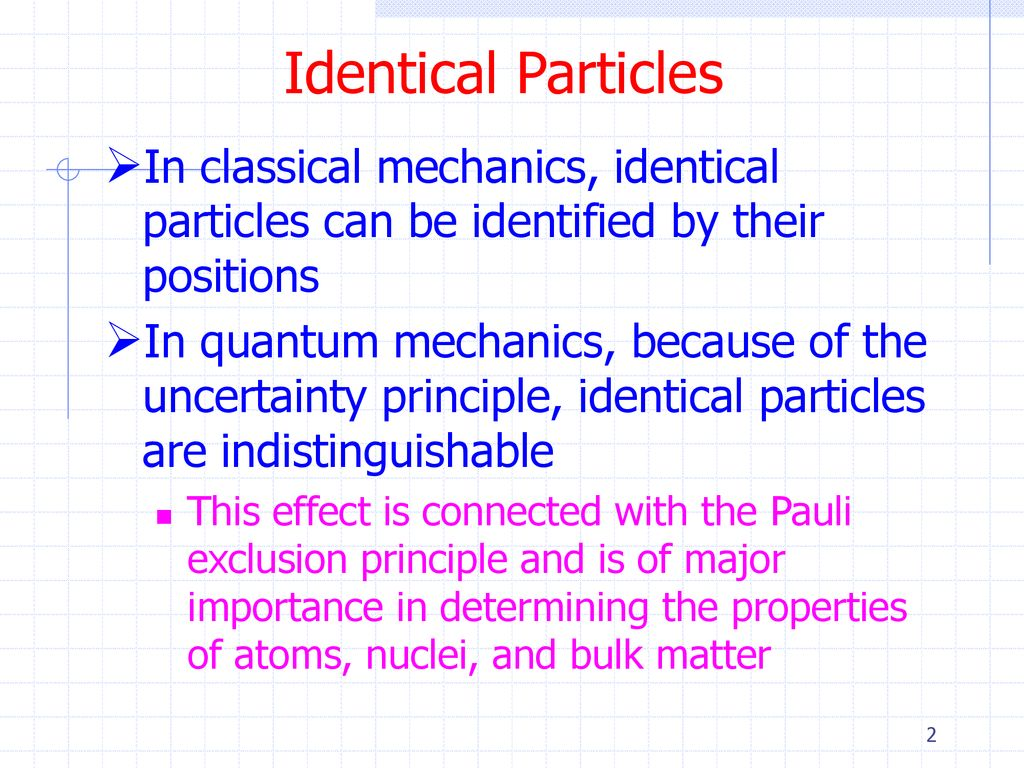 Identical Particles We would like to move from the quantum theory of