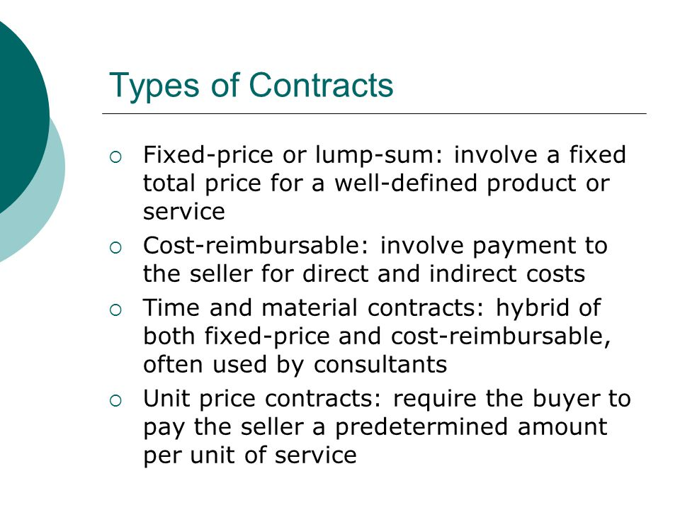 Types of Contracts Fixed-price or lump-sum: involve a fixed total price for a well-defined product or service.