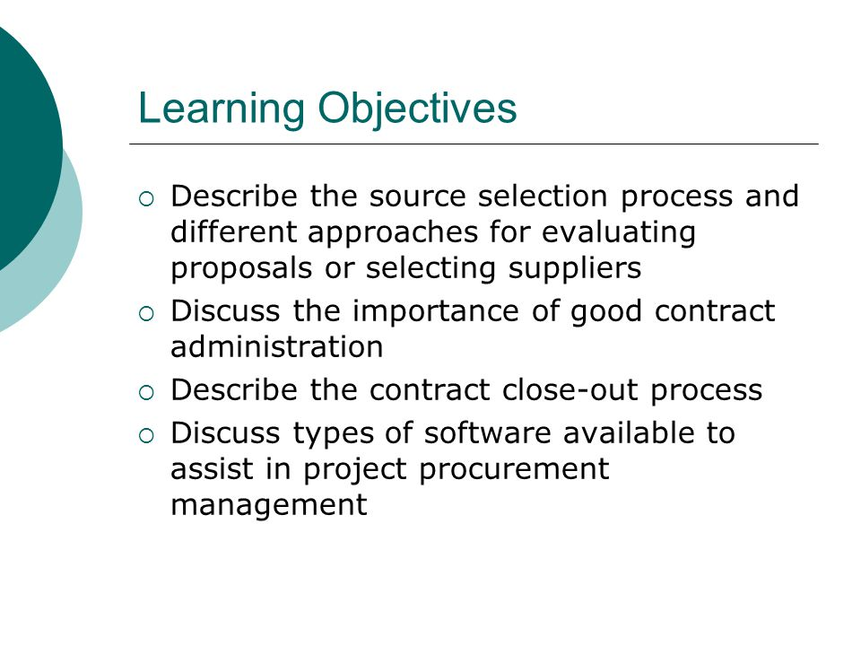 Learning Objectives Describe the source selection process and different approaches for evaluating proposals or selecting suppliers.