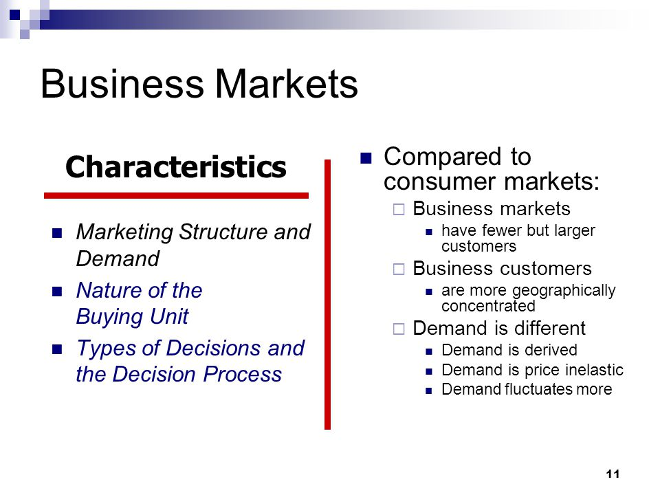 Business Markets Characteristics Compared to consumer markets: