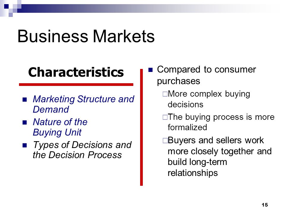 Business Markets Characteristics Compared to consumer purchases