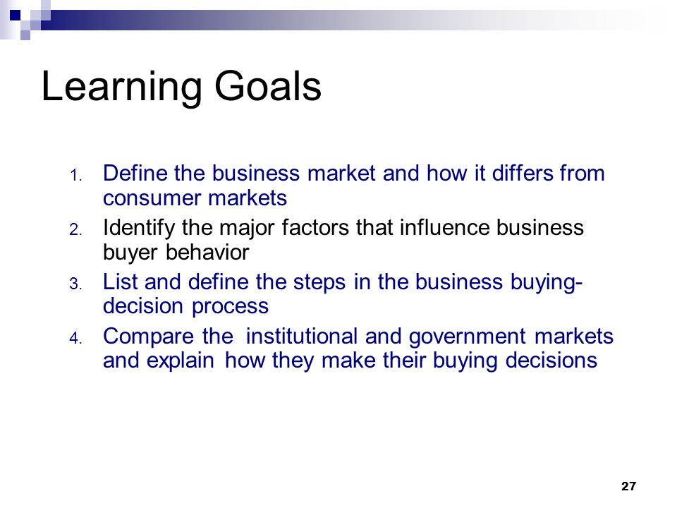Learning Goals Define the business market and how it differs from consumer markets.