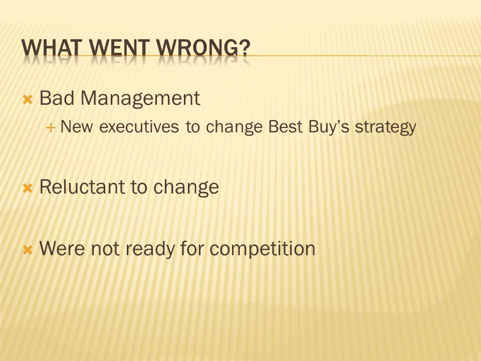What Went Wrong Bad Management Reluctant to change