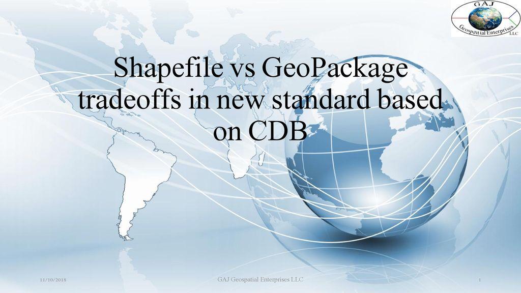Shapefile vs GeoPackage tradeoffs in new standard based on CDB - ppt