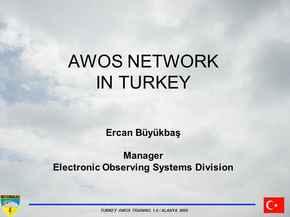AWOS NETWORK IN TURKEY Ercan Büyükbaş Manager Electronic Observing Systems Division