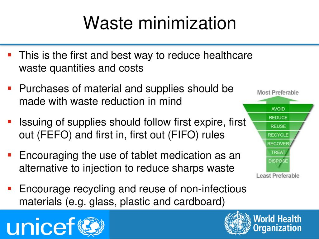 Waste minimization This is the first and best way to reduce healthcare waste quantities and costs.