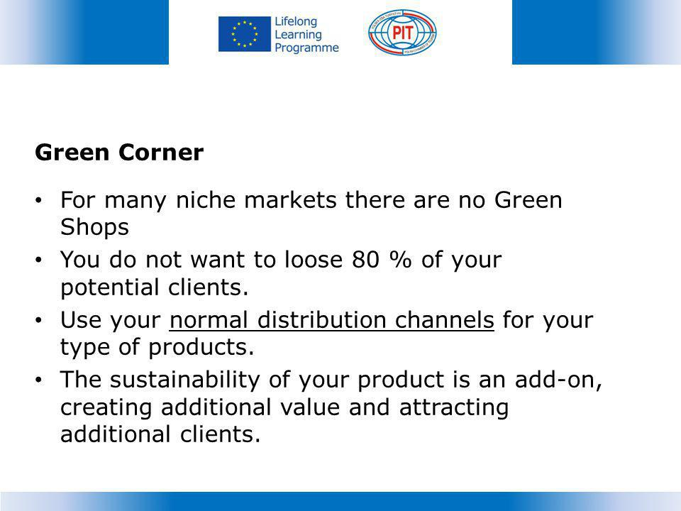Green Corner For many niche markets there are no Green Shops. You do not want to loose 80 % of your potential clients.