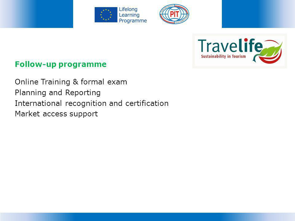 Follow-up programme Online Training & formal exam Planning and Reporting International recognition and certification Market access support